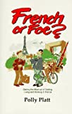 「French or Foe?: Getting the Most Out of Visiting, Living and Working in France」のサムネイル画像