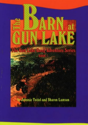 The Barn at Gun Lake (Tuitel, Johnnie, Gun Lake Gang Adventure Series, Bk. 1.)