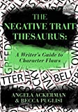 「The Negative Trait Thesaurus: A Writer's Guide to Character Flaws」のサムネイル画像