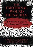 「The Emotional Wound Thesaurus: A Writer's Guide to Psychological Trauma」のサムネイル画像