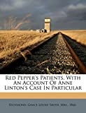 Red Pepper's Patients, with an Account of Anne Linton's Case in Particular