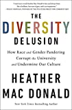 「The Diversity Delusion: How Race and Gender Pandering Corrupt the University and Undermine Our Cultu...」のサムネイル画像