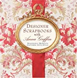Designer Scrapbook With Anna Griffin: Memorable Moments Captured with Style