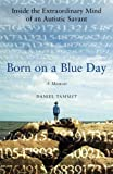 Born on a Blue Day: Inside the Extraordinary Mind of an Autistic Savant : A Memoir