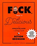 F*ck, That's Delicious: An Annotated Guide to Eating Well