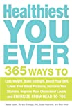 Healthiest You Ever: 365 Ways to Lose Weight, Build Strength, Boost Your Bmi, Lower Your Blood Pressure, Increase Your Stamina, Improve Your Cholesterol Levels, and Energi