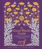「The Good Witch's Guide: A Modern-Day Wiccapedia of Magickal Ingredients and Spells (Modern-Day Witch...」のサムネイル画像