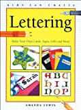 Lettering: Make Your Own Cards, Signs, Gifts and More (Kids Can Crafts Series)