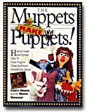 The Muppets Make Puppets!/Book and Puppet Kit: How to Make Puppets Out of All Kinds of Stuff Around Your House