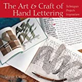 The Art & Craft of Hand Lettering: Techniques, Projects, Inspiration