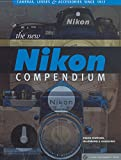 The New Nikon Compendium: Cameras, Lenses & Accessories Since 1917 (Lark Photography Book)