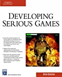 Developing Serious Games (Game Development Series)