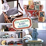 Flea Market Baby: The ABC¥'s of Decorating, Collecting & Gift Giving