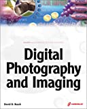 Digital Photography and Imaging: Stop Taking Snapshots and Start Taking Photographs