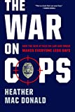 「The War on Cops: How the New Attack on Law and Order Makes Everyone Less Safe」のサムネイル画像