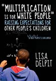 """「""""Multiplication Is for White People"""": Raising Expectations for Other People's Children」のサムネイル画像"""