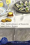 『The Ambivalence of Scarcity and Other Essays』