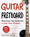 「Guitar Fretboard: Memorize The Fretboard In Less Than 24 Hours: 35+ Tips And Exercises Included」のサムネイル画像