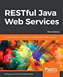 RESTful Java Web Services: A pragmatic guide to designing and building RESTful APIs using Java, 3rd Edition