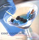 Ben Reed : Cool Cocktails: The Hottest New Drinks and the Best of the Classics