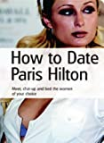 How to Date Paris Hilton...
