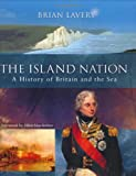 The Island Nation: A History of Britain And the Sea