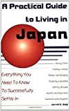 A Practical Guide to Living in Japan: Everything You Need to Know to Successfully Settle in