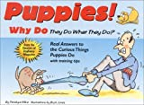 Puppies!: Why Do They Do What They Do? : Real Answers to the Curious Things Puppies Do With Training Tips