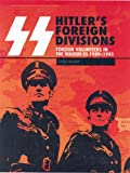 Ss Hitler��s Foreign Divisions: Foreign Volunteers in the Waffen Ss 1940-1945