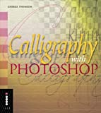 Calligraphy with Photoshop (Step-by-Step Digital Photography S.)