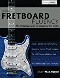 「Guitar Fretboard Fluency: The Creative Guide to Mastering the Guitar」のサムネイル画像