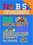 No B. S. Time Management for Entrepreneurs: The Ultimate No Holds Barred Kick Butt Take No Prisoners Guide to Time Productivity and Sanity (No B.S. Series)