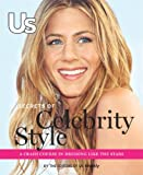 Us Secrets Of Celebrity Style: A Crash Course In Dressing Like The Stars (US WEEKLY)