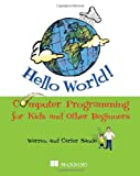 Hello World!: Computer Programming for Kids (And Other Beginners)