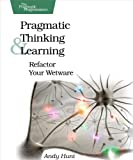 "Pragmatic Thinking and Learning: Refactor Your ""Wetware"" (Pragmatic Programmers)"