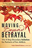 「Moving Beyond Betrayal: The 5-Step Boundary Solution for Partners of Sex Addicts」のサムネイル画像