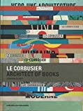 Le Corbusier: Architect Of Books