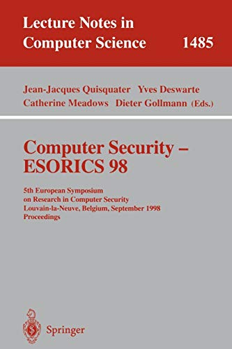 Computer Security-Esorics 98: 5th European Symposium on Research in Computer Security, Louvain-La-Neuve, Belgium, September 16-18, 1998 : Proceedings (Lecture Notes in Computer Science, 1485): Jean-Jacques Quisquater, Yves Deswarte, Catherine Meadows, Dieter Gollmann: 洋書