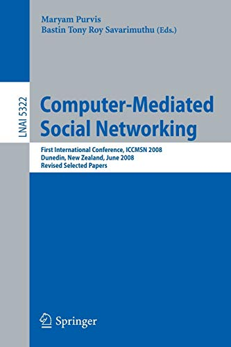 Computer-Mediated Social Networking: First International Conference, ICCMSN 2008, Dunedin, New Zealand, June 11-13, 2009, Revised Selected Papers (Lecture Notes in Computer Science / Lecture Notes in Artificial Intelligence)