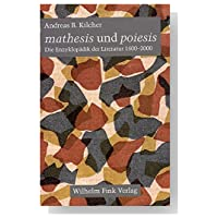 andreas kilcher mathesis Andreas b kilcher has written: 'mathesis und poiesis' -- subject(s): literature, history and criticism, encyclopedias and dictionaries, theory.