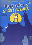 Big Fat Cat AND THE GHOST AVENUE