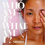 SHIHO「WHO AM I?WHAT AM I?」