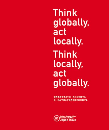 Think globally, act locally. Think locally, act globally. 01 Japan Issue.