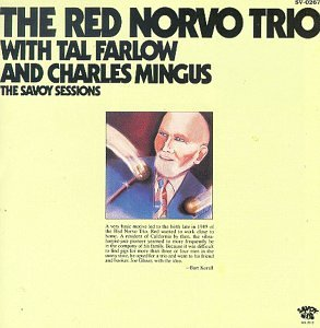 Red Norvo Trio with Tal Farlow and Charles Mingus: The Savoy Sessions
