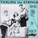Tickling The Strings: Music Of Hawaii, 1929-1952