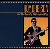For The Lonely: 18 Greatest Hits (A Roy Orbison Anthology 1956-1965)