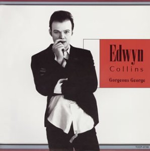 Gorgeous George / Edwyn Collins