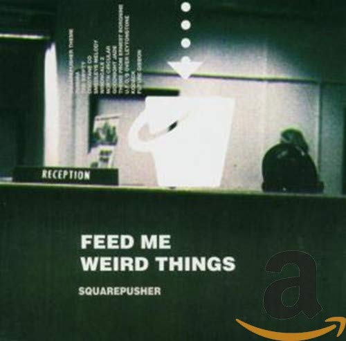 feed me weird things / squarepusher