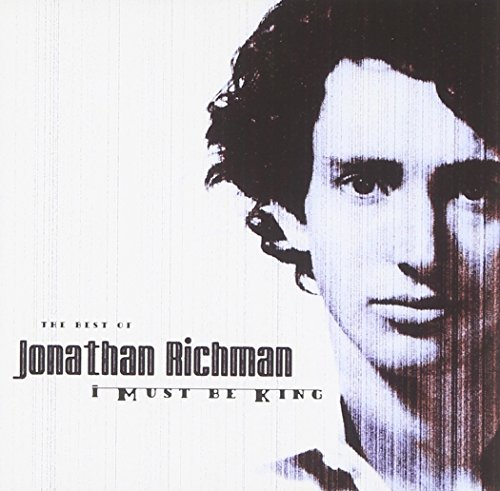 The Best Of Jonathan Richman : I Must Be King