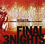 THE BLACK MASS FINAL 3 NIGHTS